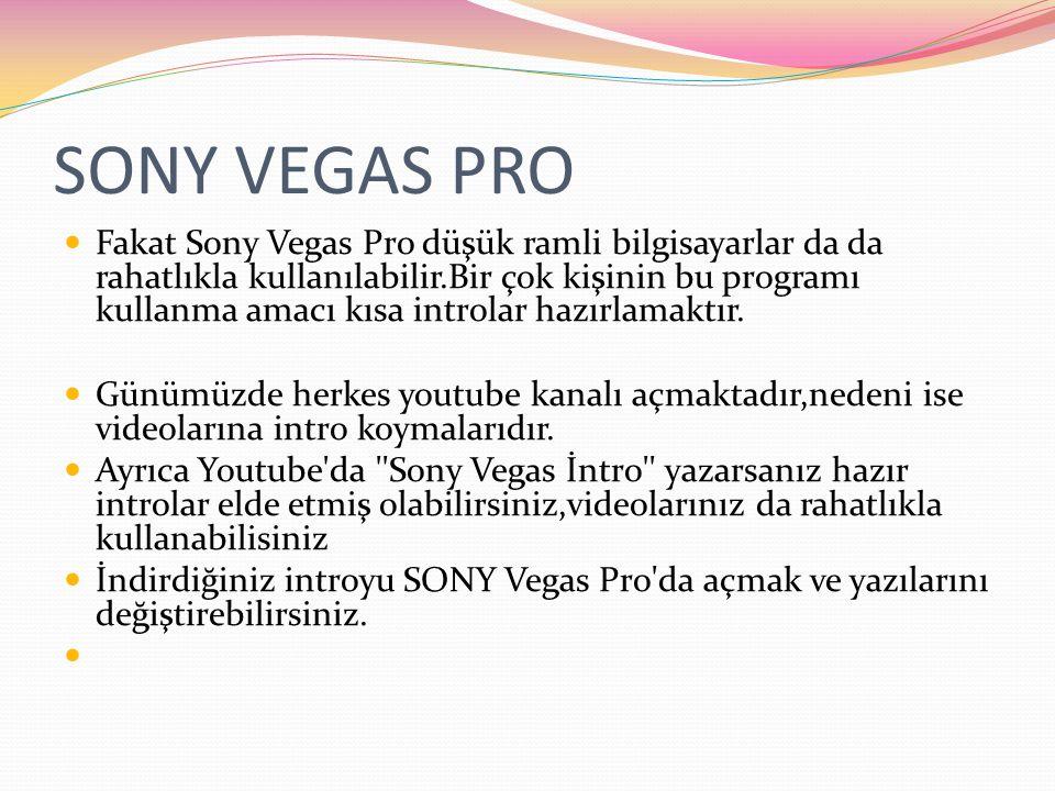 SONY VEGAS PRO Fakat Sony Vegas Pro düşük ramli bilgisayarlar da da rahatlıkla kullanılabilir.Bir çok kişinin bu programı kullanma amacı kısa introlar