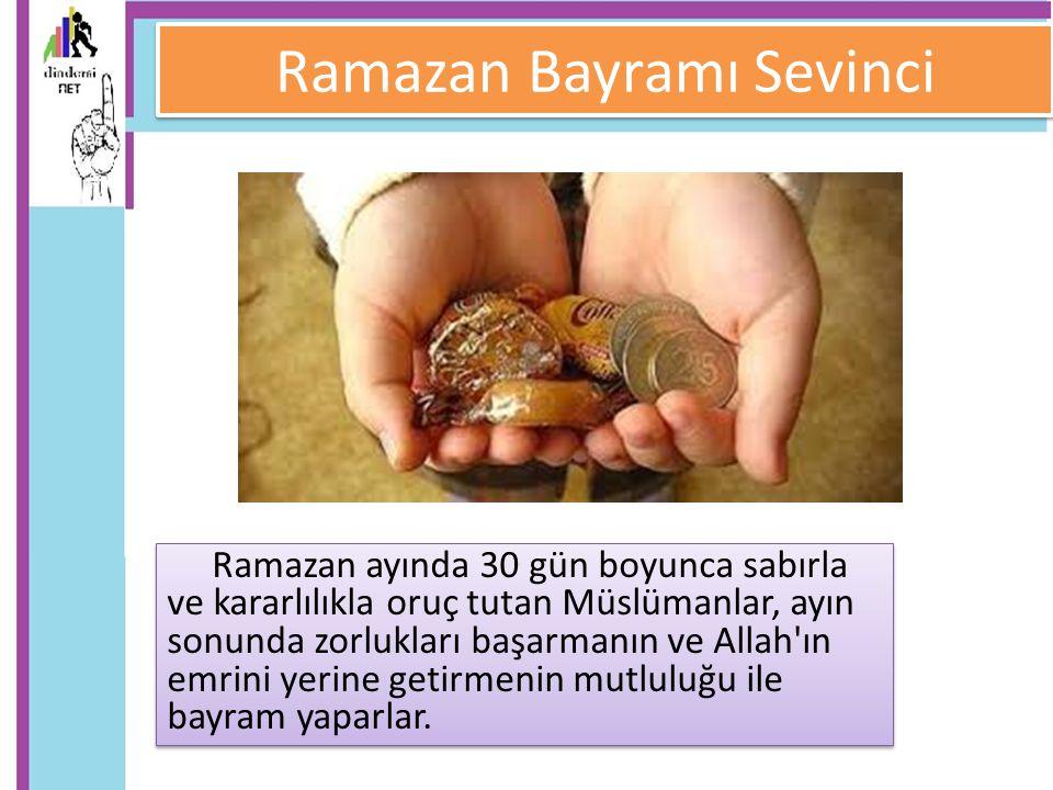 Ramazan Bayramı Sevinci Ramazan ayında 30 gün boyunca sabırla ve kararlılıkla oruç tutan Müslümanlar, ayın sonunda zorlukları başarmanın ve Allah'ın e