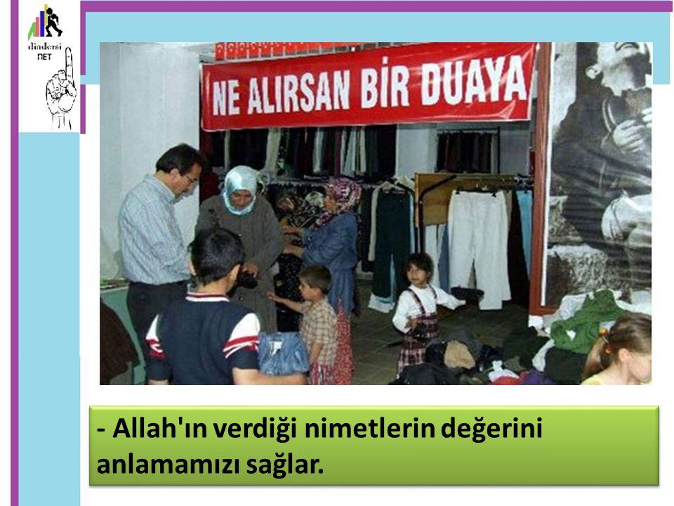 - Allah'ın verdiği nimetlerin değerini anlamamızı sağlar.