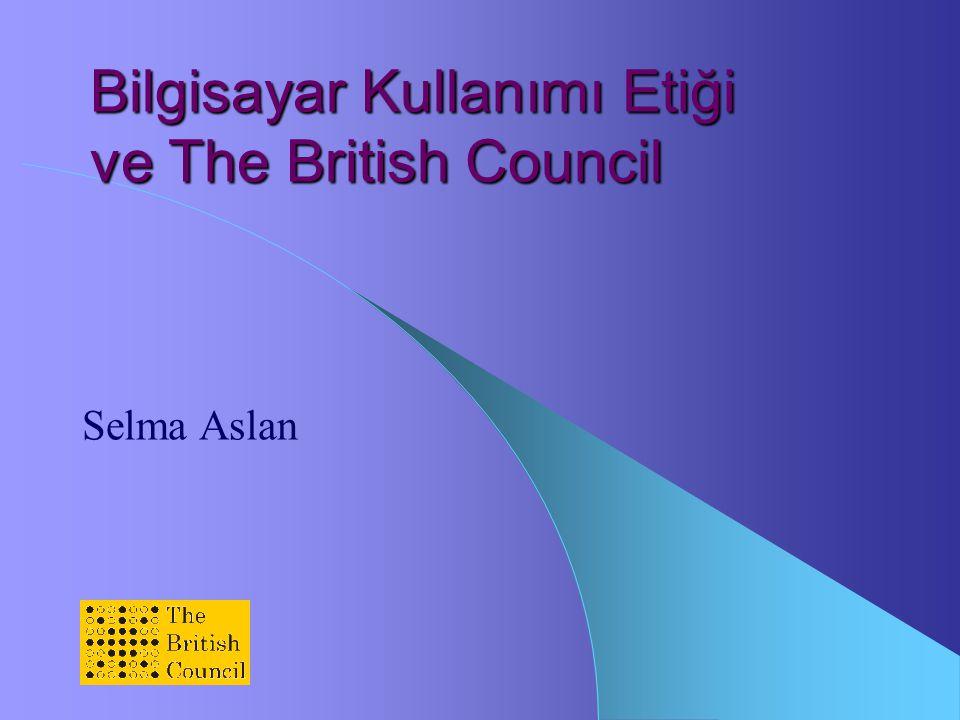 Bilgisayar Kullanımı Etiği ve The British Council Selma Aslan