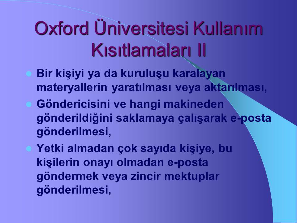 Oxford Üniversitesi Kullanım Kısıtlamaları Herhangi bir yasadışı etkinlik, Taciz edici, müstehcen, ahlaka aykırı, tehdit edici görüntü, veri ve diğer