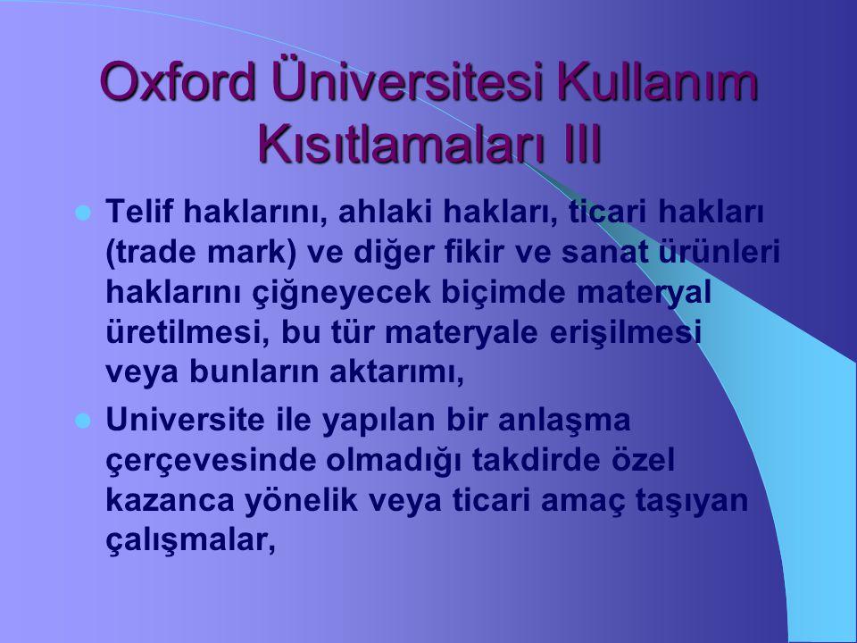 Oxford Üniversitesi Kullanım Kısıtlamaları II Bir kişiyi ya da kuruluşu karalayan materyallerin yaratılması veya aktarılması, Göndericisini ve hangi m