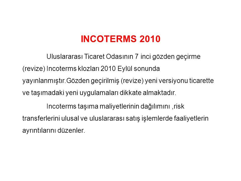 INCOTERMS 2010 Uluslararası Ticaret Odasının 7 inci gözden geçirme (revize) Incoterms klozları 2010 Eylül sonunda yayınlanmıştır.Gözden geçirilmiş (revize) yeni versiyonu ticarette ve taşımadaki yeni uygulamaları dikkate almaktadır.