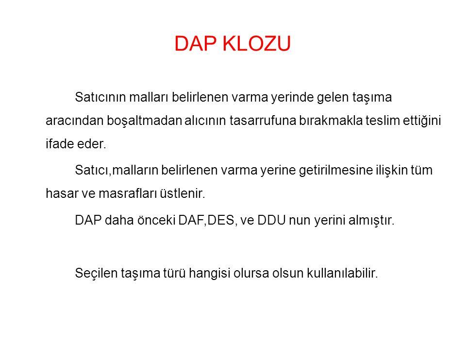 DAP KLOZU Satıcının malları belirlenen varma yerinde gelen taşıma aracından boşaltmadan alıcının tasarrufuna bırakmakla teslim ettiğini ifade eder.