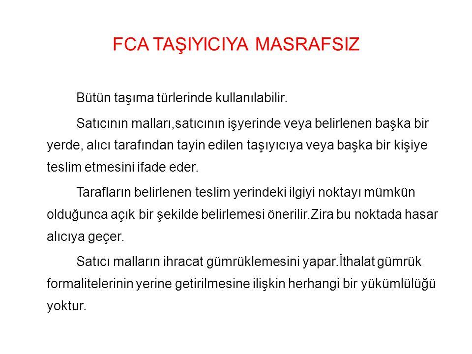 FCA TAŞIYICIYA MASRAFSIZ Bütün taşıma türlerinde kullanılabilir. Satıcının malları,satıcının işyerinde veya belirlenen başka bir yerde, alıcı tarafınd
