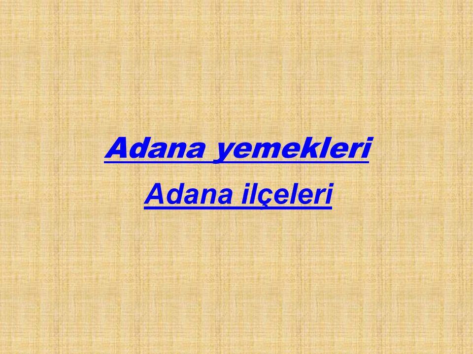 ADANA YEMEKLERİ Adana Kebap İçli Köfte Yüksük çorbası Şirden Sarımsaklı Köfte