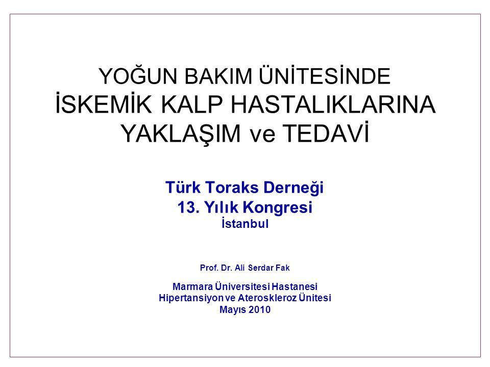 YOĞUN BAKIM ÜNİTESİNDE İSKEMİK KALP HASTALIKLARINA YAKLAŞIM ve TEDAVİ Türk Toraks Derneği 13.