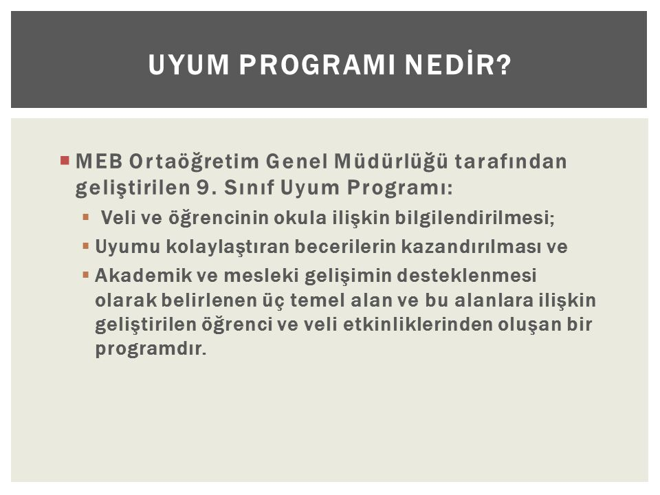  MEB Ortaöğretim Genel Müdürlüğü tarafından geliştirilen 9. Sınıf Uyum Programı:  Veli ve öğrencinin okula ilişkin bilgilendirilmesi;  Uyumu kolayl