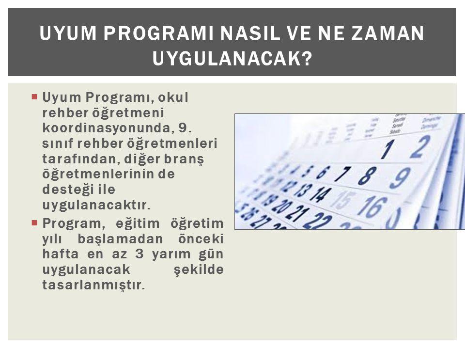  Uyum Programı, okul rehber öğretmeni koordinasyonunda, 9. sınıf rehber öğretmenleri tarafından, diğer branş öğretmenlerinin de desteği ile uygulanac