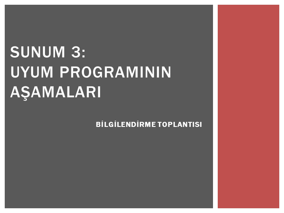 BİLGİLENDİRME TOPLANTISI SUNUM 3: UYUM PROGRAMININ AŞAMALARI