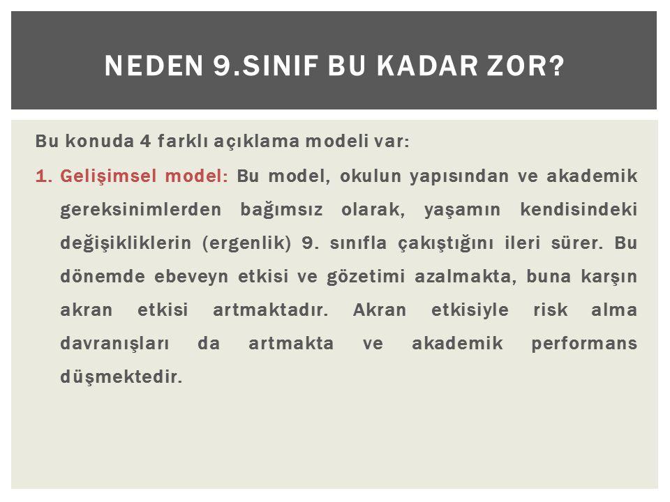 Bu konuda 4 farklı açıklama modeli var: 1.Gelişimsel model: Bu model, okulun yapısından ve akademik gereksinimlerden bağımsız olarak, yaşamın kendisindeki değişikliklerin (ergenlik) 9.