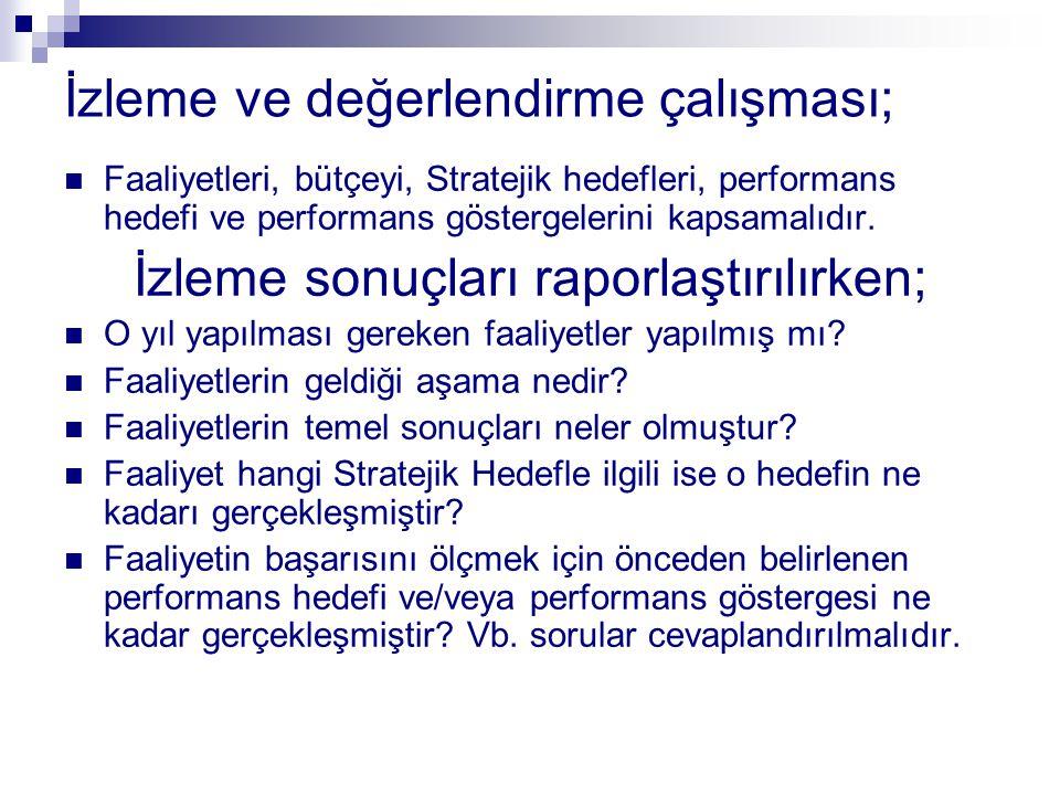 İzleme ve değerlendirme çalışması; Faaliyetleri, bütçeyi, Stratejik hedefleri, performans hedefi ve performans göstergelerini kapsamalıdır. İzleme son
