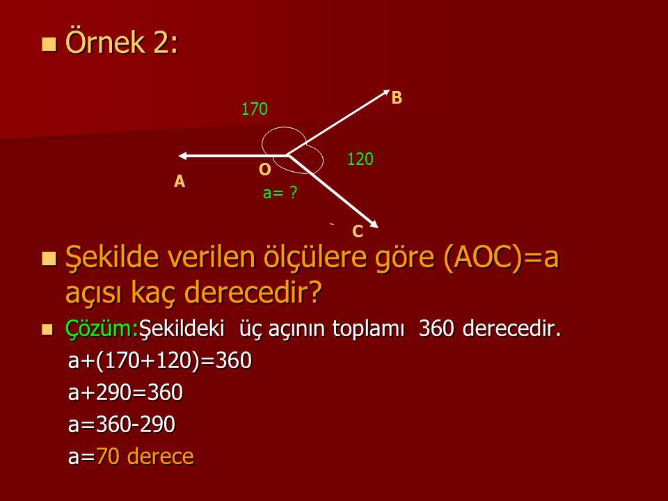 Örnek 2: Örnek 2: Şekilde verilen ölçülere göre (AOC)=a açısı kaç derecedir? Şekilde verilen ölçülere göre (AOC)=a açısı kaç derecedir? Çözüm:Şekildek