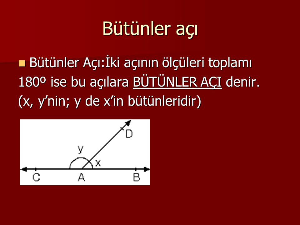 Bütünler açı Bütünler Açı:İki açının ölçüleri toplamı Bütünler Açı:İki açının ölçüleri toplamı 180º ise bu açılara BÜTÜNLER AÇI denir. 180º ise bu açı