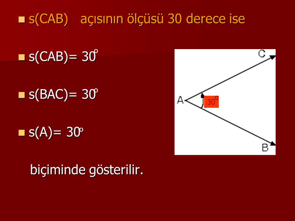 s(CAB) açısının ölçüsü 30 derece ise s(CAB) açısının ölçüsü 30 derece ise s(CAB)= 30 s(CAB)= 30 s(BAC)= 30 s(BAC)= 30 s(A)= 30 s(A)= 30 biçiminde göst