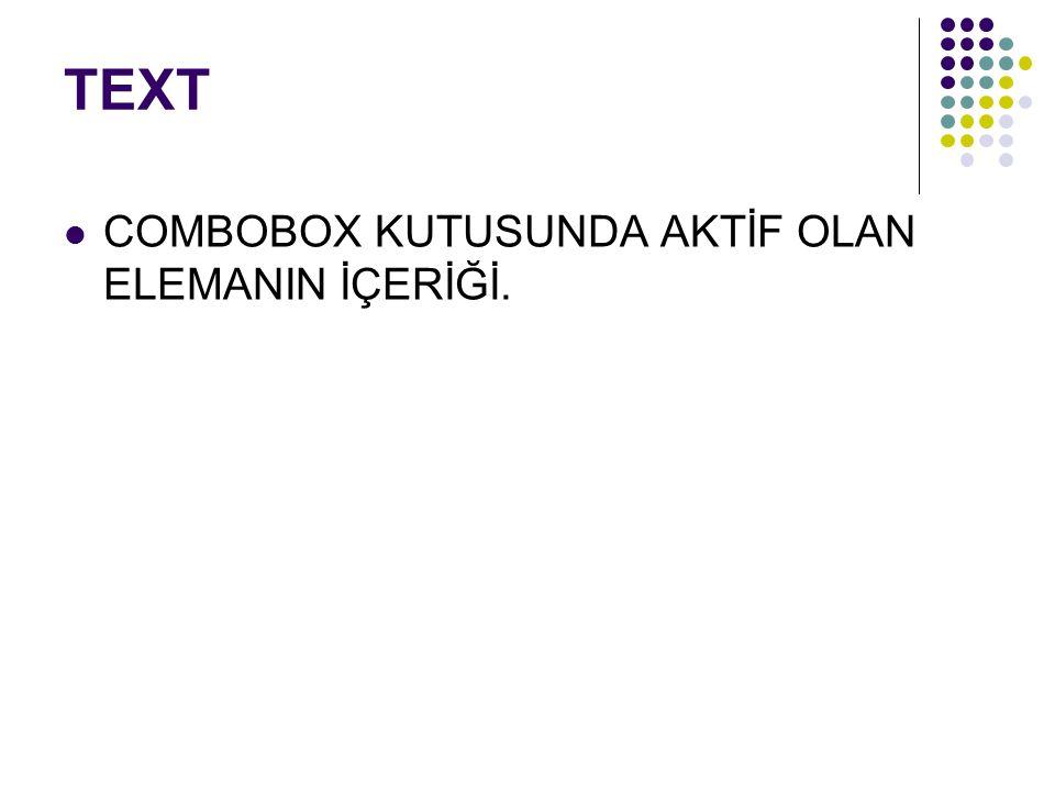 TEXT COMBOBOX KUTUSUNDA AKTİF OLAN ELEMANIN İÇERİĞİ.