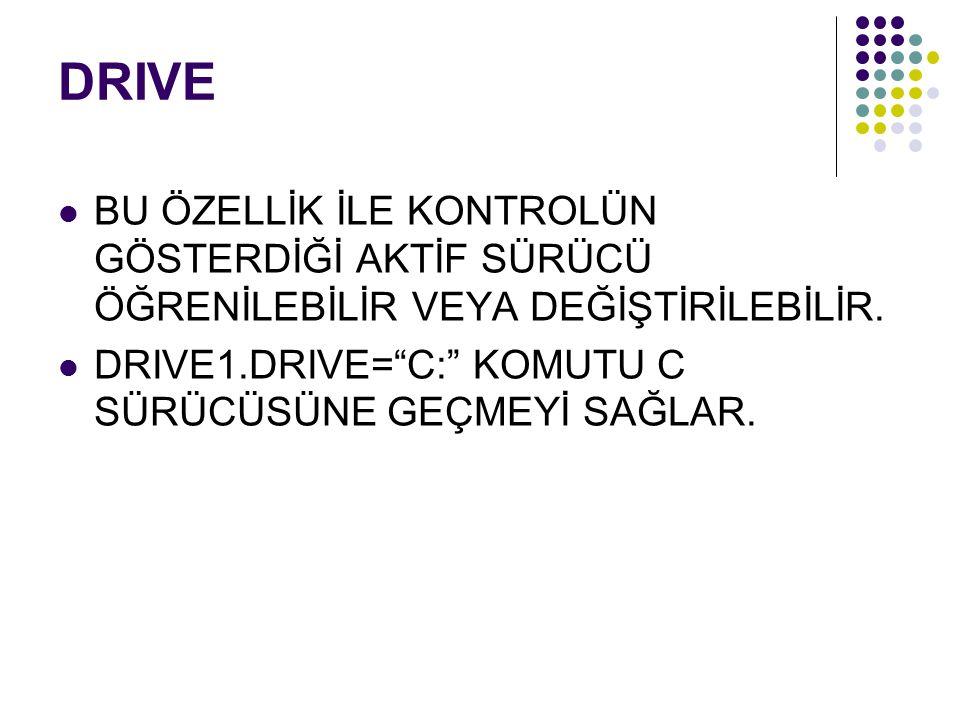 """DRIVE BU ÖZELLİK İLE KONTROLÜN GÖSTERDİĞİ AKTİF SÜRÜCÜ ÖĞRENİLEBİLİR VEYA DEĞİŞTİRİLEBİLİR. DRIVE1.DRIVE=""""C:"""" KOMUTU C SÜRÜCÜSÜNE GEÇMEYİ SAĞLAR."""
