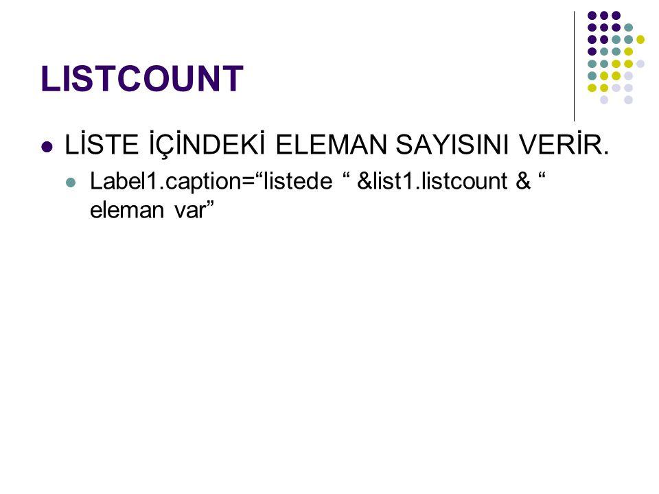 "LISTCOUNT LİSTE İÇİNDEKİ ELEMAN SAYISINI VERİR. Label1.caption=""listede "" &list1.listcount & "" eleman var"""