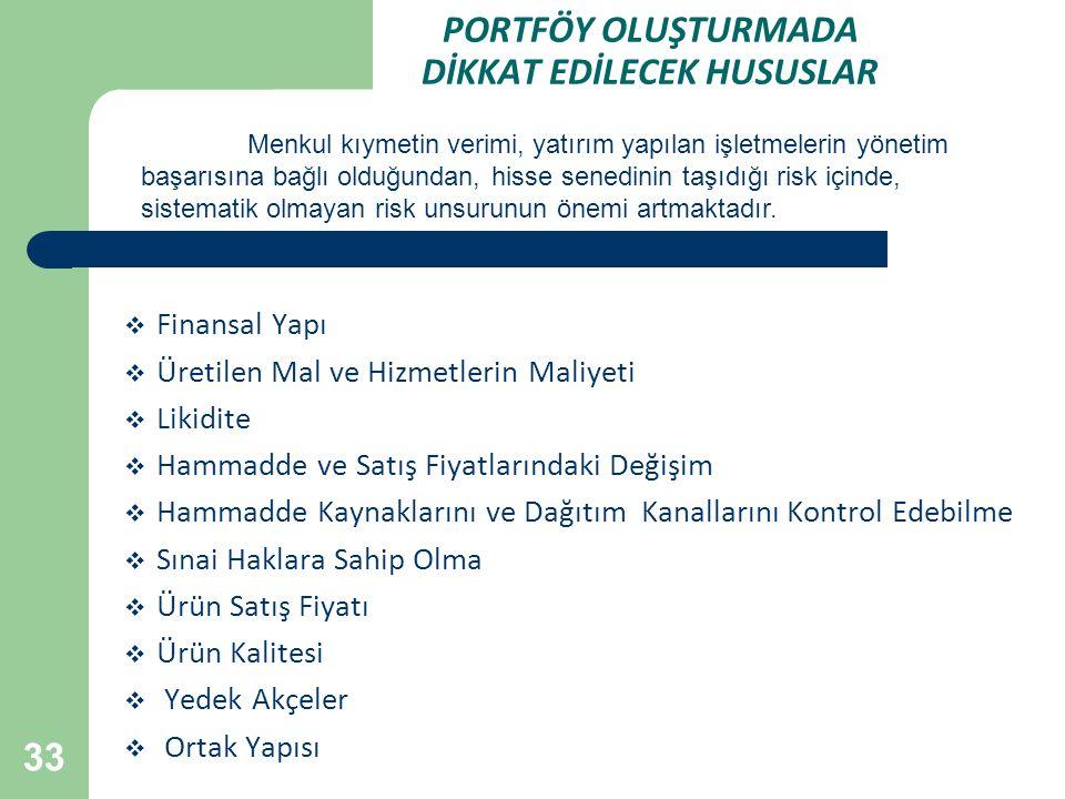 33 PORTFÖY OLUŞTURMADA DİKKAT EDİLECEK HUSUSLAR  Finansal Yapı  Üretilen Mal ve Hizmetlerin Maliyeti  Likidite  Hammadde ve Satış Fiyatlarındaki D