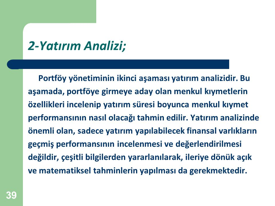 39 2-Yatırım Analizi; Portföy yönetiminin ikinci aşaması yatırım analizidir. Bu aşamada, portföye girmeye aday olan menkul kıymetlerin özellikleri inc