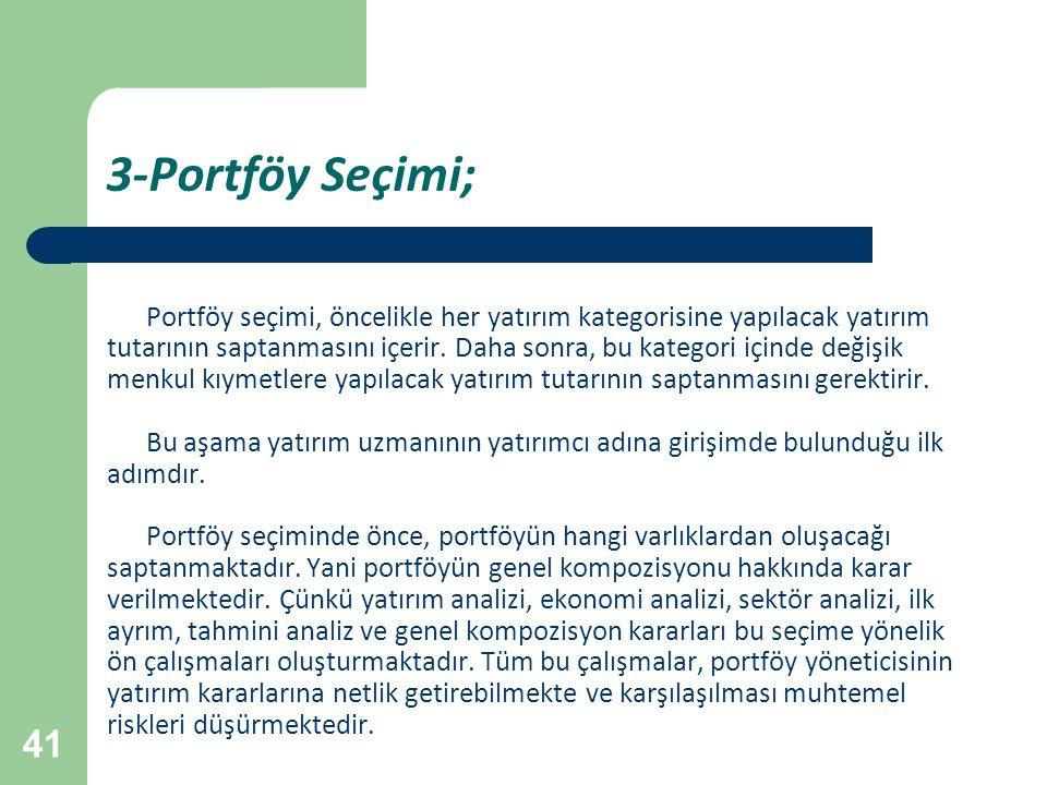 41 3-Portföy Seçimi; Portföy seçimi, öncelikle her yatırım kategorisine yapılacak yatırım tutarının saptanmasını içerir. Daha sonra, bu kategori içind
