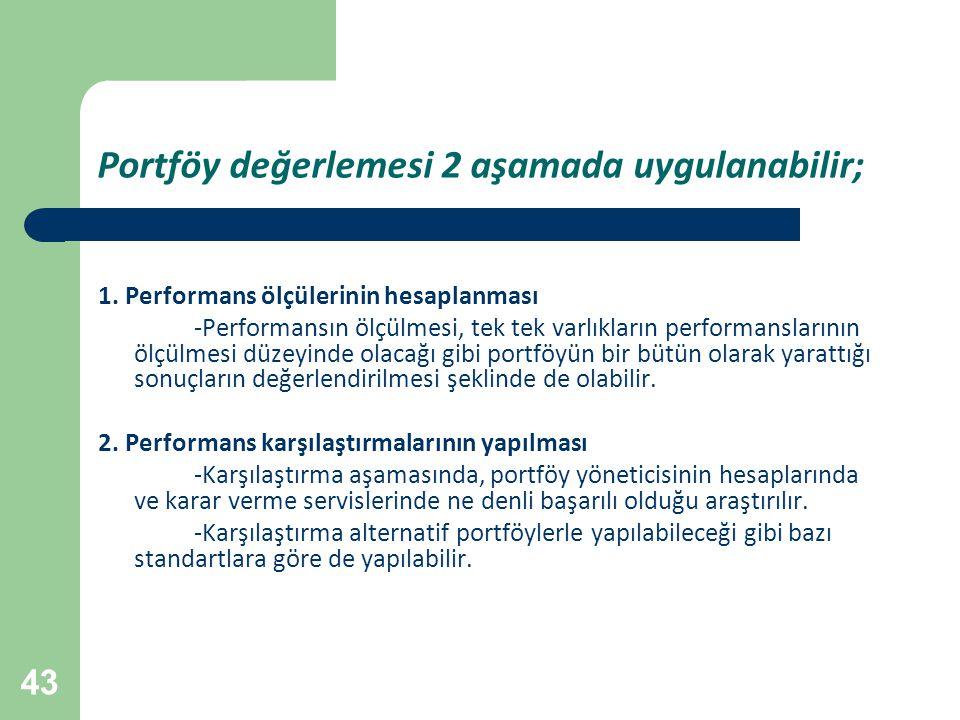 43 Portföy değerlemesi 2 aşamada uygulanabilir; 1. Performans ölçülerinin hesaplanması -Performansın ölçülmesi, tek tek varlıkların performanslarının