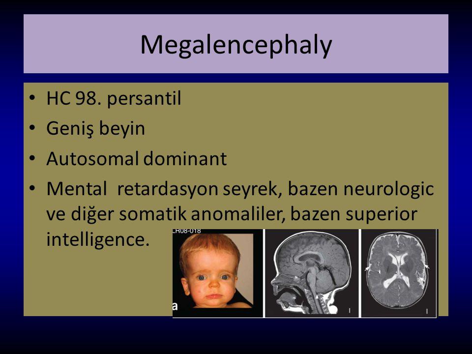 Megalencephaly HC 98. persantil Geniş beyin Autosomal dominant Mental retardasyon seyrek, bazen neurologic ve diğer somatik anomaliler, bazen superior