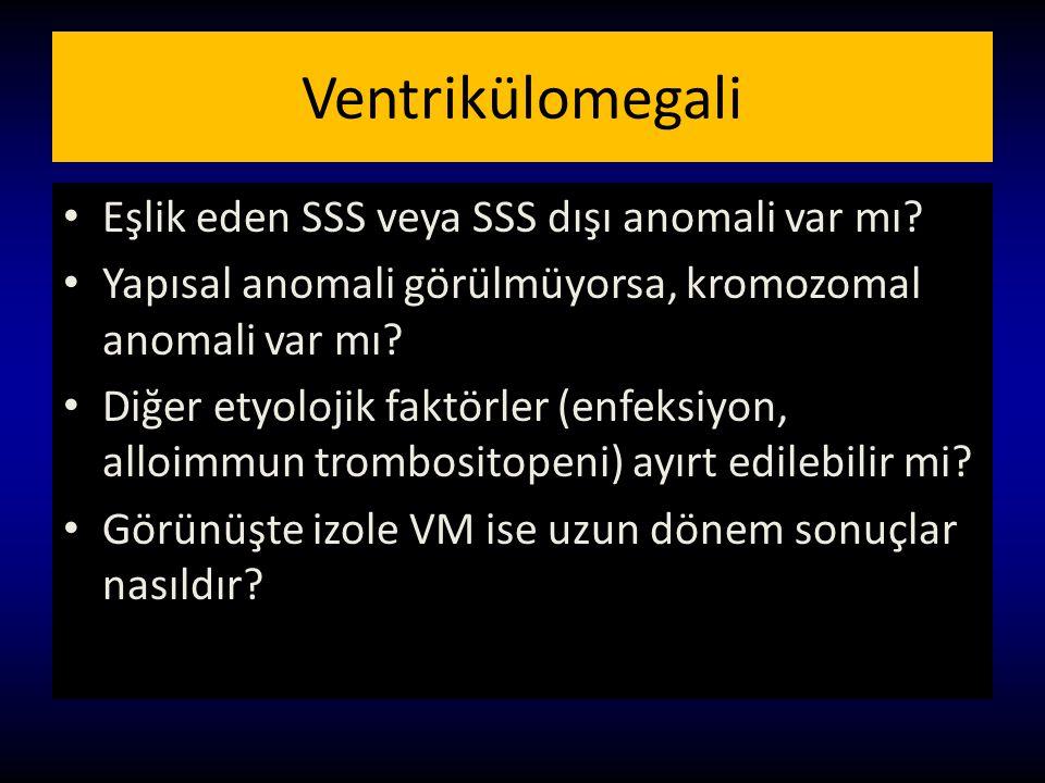 Eşlik eden SSS veya SSS dışı anomali var mı? Yapısal anomali görülmüyorsa, kromozomal anomali var mı? Diğer etyolojik faktörler (enfeksiyon, alloimmun