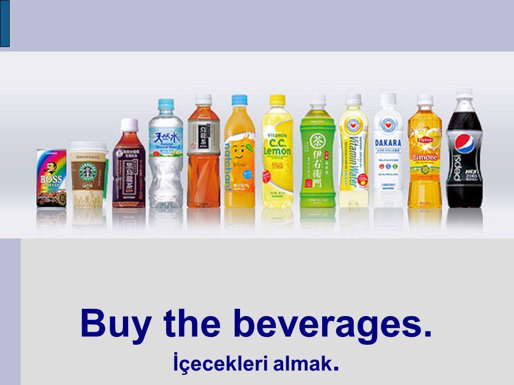 Buy the beverages. İçecekleri almak.