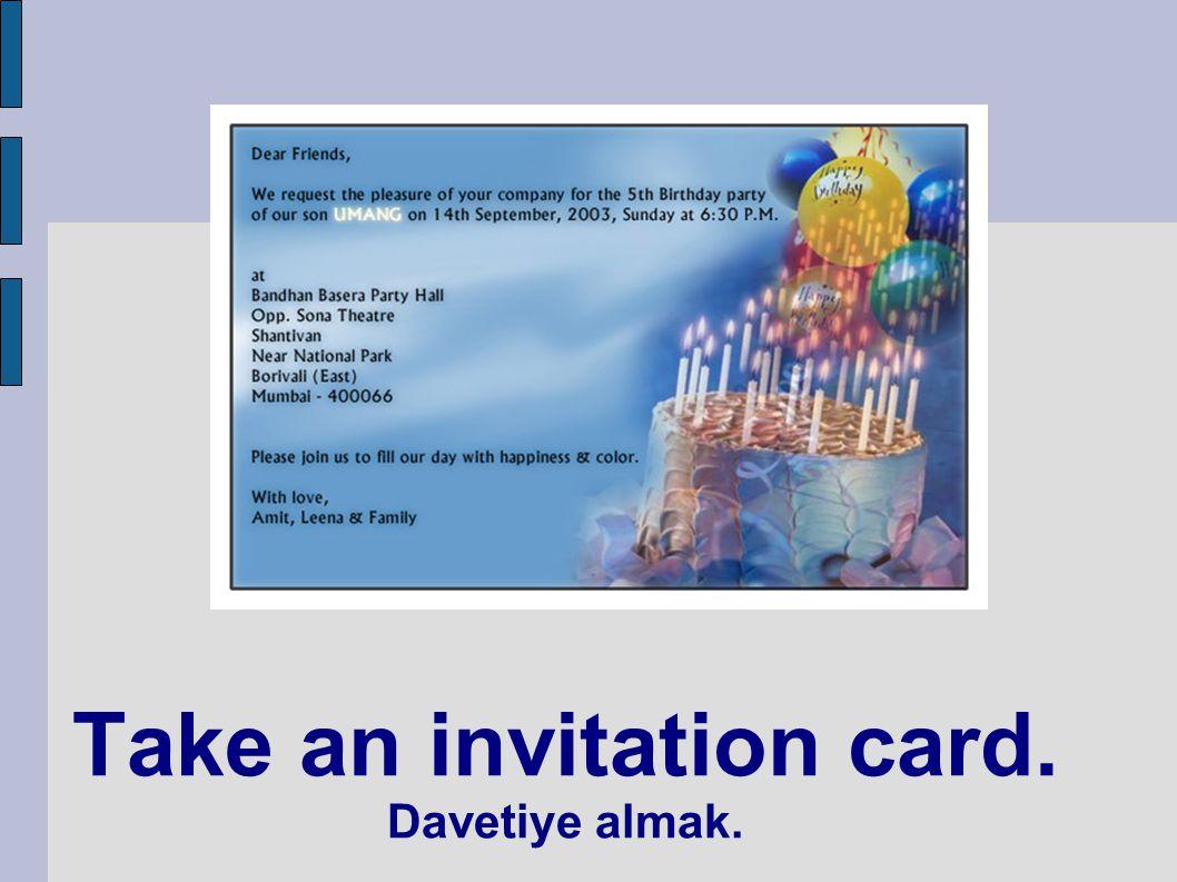 Take an invitation card. Davetiye almak.