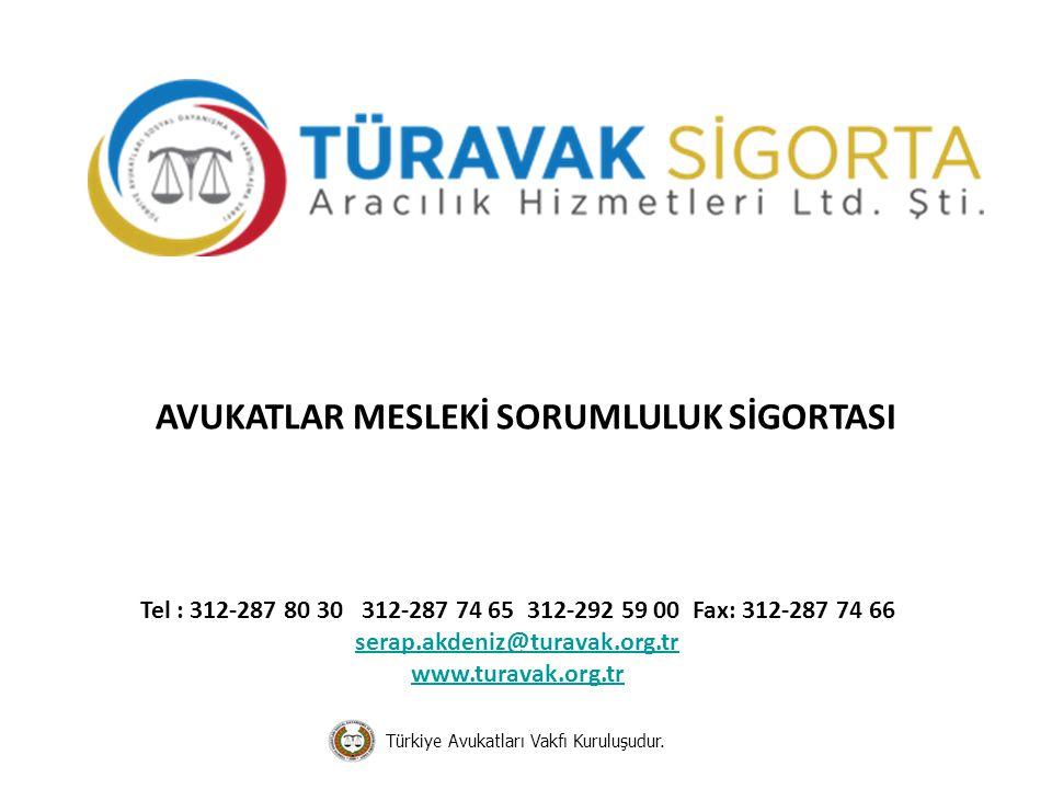 Tel : 312-287 80 30 312-287 74 65 312-292 59 00 Fax: 312-287 74 66 serap.akdeniz@turavak.org.tr www.turavak.org.tr AVUKATLAR MESLEKİ SORUMLULUK SİGORT