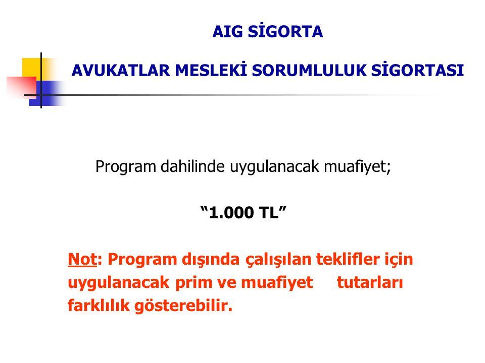 """AIG SİGORTA AVUKATLAR MESLEKİ SORUMLULUK SİGORTASI Program dahilinde uygulanacak muafiyet; """"1.000 TL"""" Not: Program dışında çalışılan teklifler için uy"""