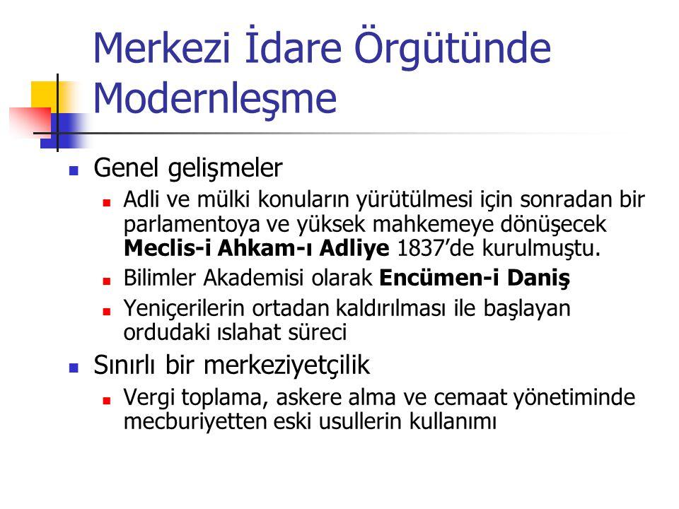 Merkezi İdare Örgütünde Modernleşme Genel gelişmeler Adli ve mülki konuların yürütülmesi için sonradan bir parlamentoya ve yüksek mahkemeye dönüşecek Meclis-i Ahkam-ı Adliye 1837'de kurulmuştu.