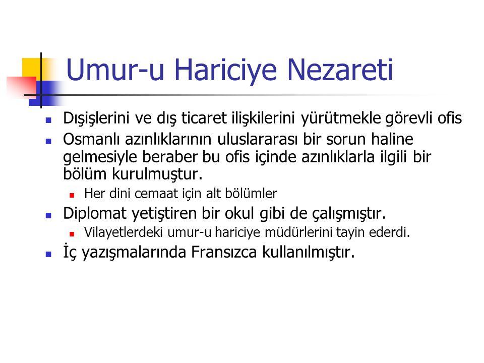 Umur-u Hariciye Nezareti Dışişlerini ve dış ticaret ilişkilerini yürütmekle görevli ofis Osmanlı azınlıklarının uluslararası bir sorun haline gelmesiyle beraber bu ofis içinde azınlıklarla ilgili bir bölüm kurulmuştur.