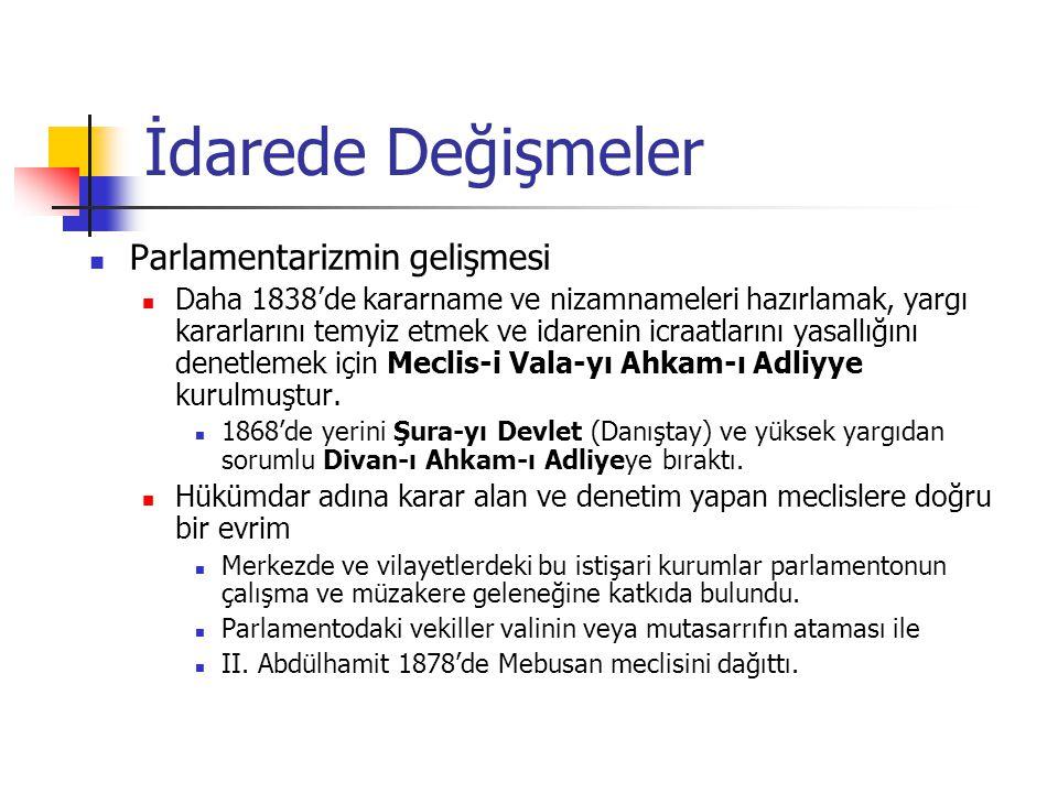 İdarede Değişmeler Parlamentarizmin gelişmesi Daha 1838'de kararname ve nizamnameleri hazırlamak, yargı kararlarını temyiz etmek ve idarenin icraatlarını yasallığını denetlemek için Meclis-i Vala-yı Ahkam-ı Adliyye kurulmuştur.