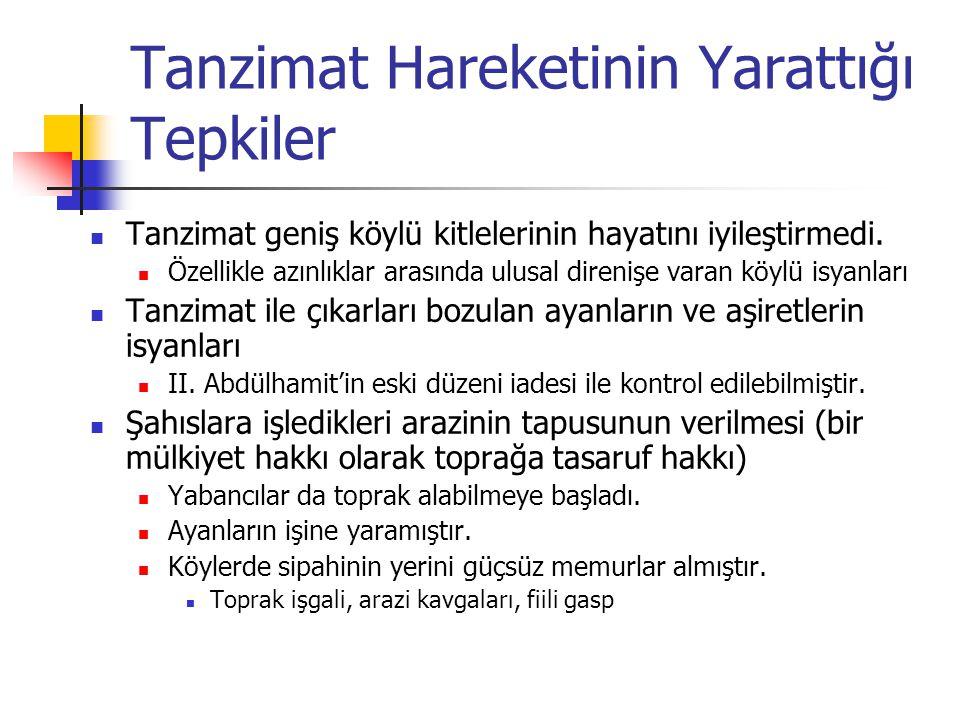 Tanzimat Hareketinin Yarattığı Tepkiler Tanzimat geniş köylü kitlelerinin hayatını iyileştirmedi.