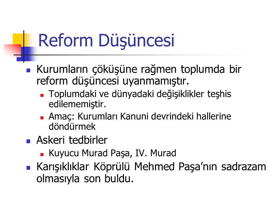 Reform Düşüncesi Kurumların çöküşüne rağmen toplumda bir reform düşüncesi uyanmamıştır.