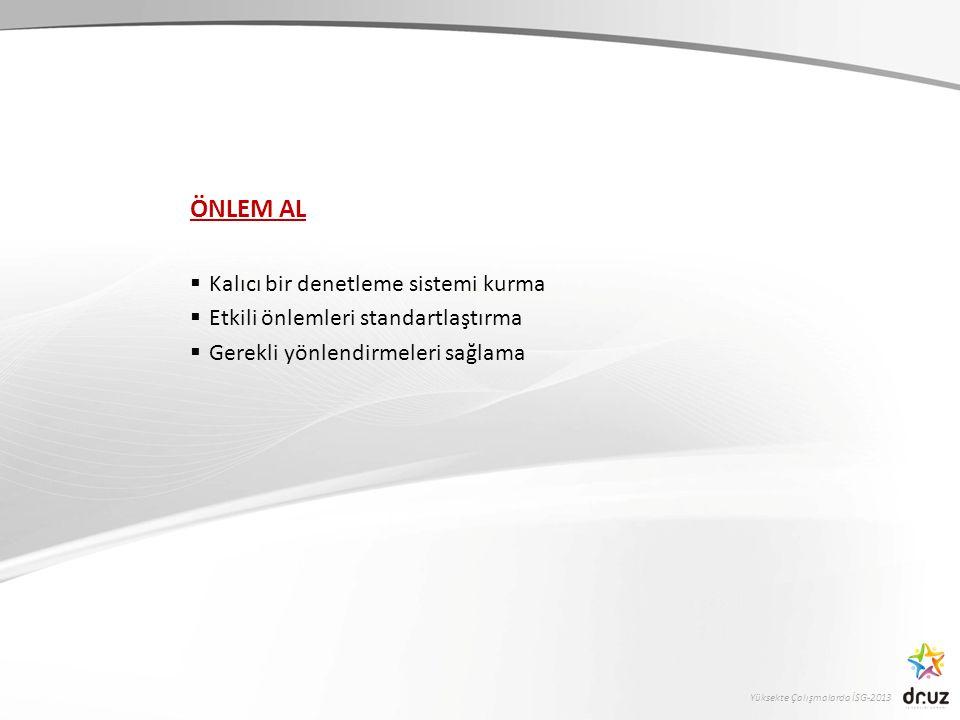 Yüksekte Çalışmalarda İSG-2013 YÖNETİM SİSTEMLERİNİN FAYDALARI Anahtar faaliyetlerin düzenliliği ve sürekliliği.