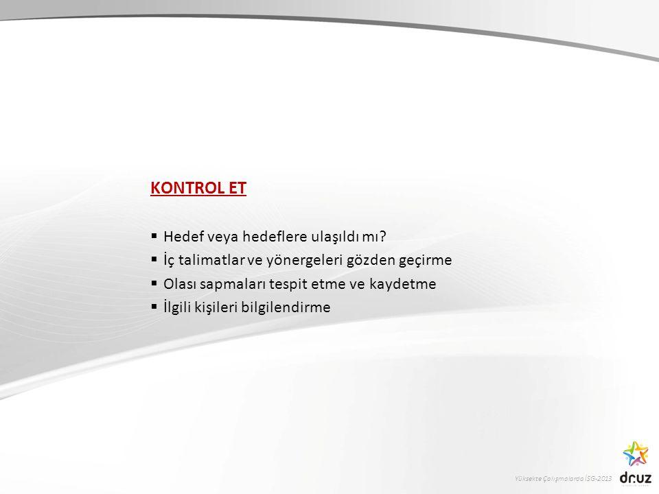 Yüksekte Çalışmalarda İSG-2013 ÖNLEM AL  Kalıcı bir denetleme sistemi kurma  Etkili önlemleri standartlaştırma  Gerekli yönlendirmeleri sağlama