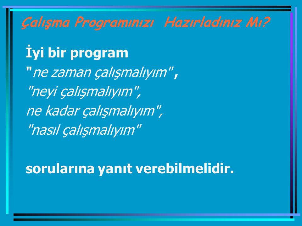 Verimli Çalışma; Programlı çalışmadır Zamanı programlamak yaşamı programlamaktır.