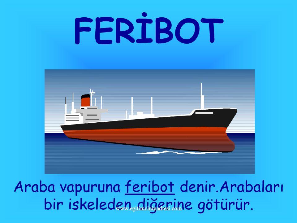 Gemiler hem yük hem yolcu taşır. YOLCU GEMİSİ YÜK GEMİSİ www.egitimcininadresi.com