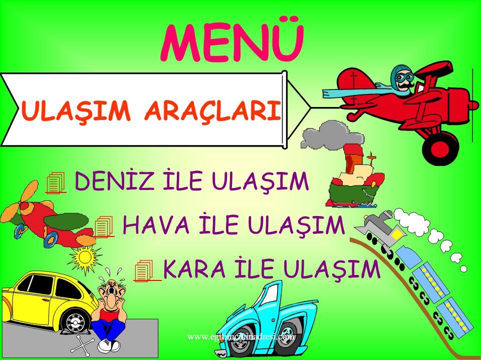 MENÜ ULAŞIM ARAÇLARI  KARA İLE ULAŞIM  HAVA İLE ULAŞIM  DENİZ İLE ULAŞIM www.egitimcininadresi.com