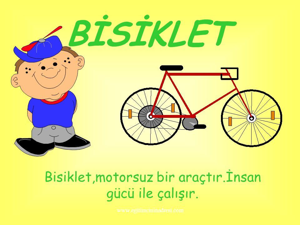 BİSİKLET Bisiklet,motorsuz bir araçtır.İnsan gücü ile çalışır. www.egitimcininadresi.com