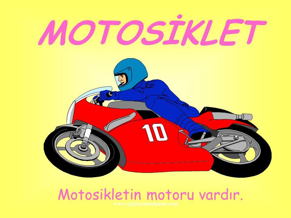 MOTOSİKLET Motosikletin motoru vardır. www.egitimcininadresi.com