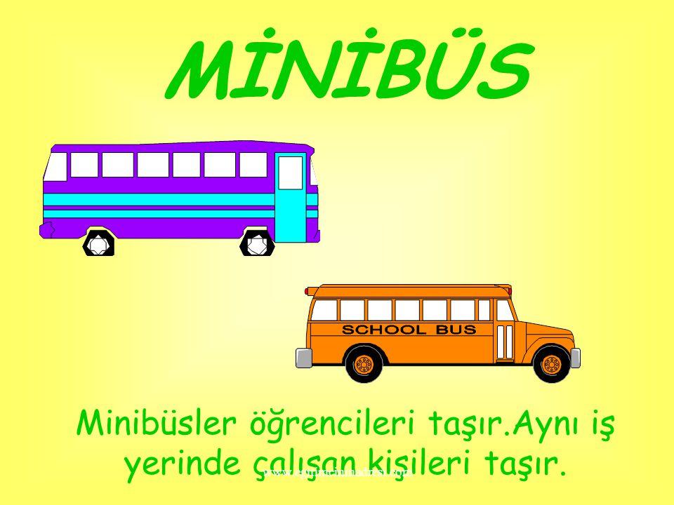 MİNİBÜS Minibüsler öğrencileri taşır.Aynı iş yerinde çalışan kişileri taşır.