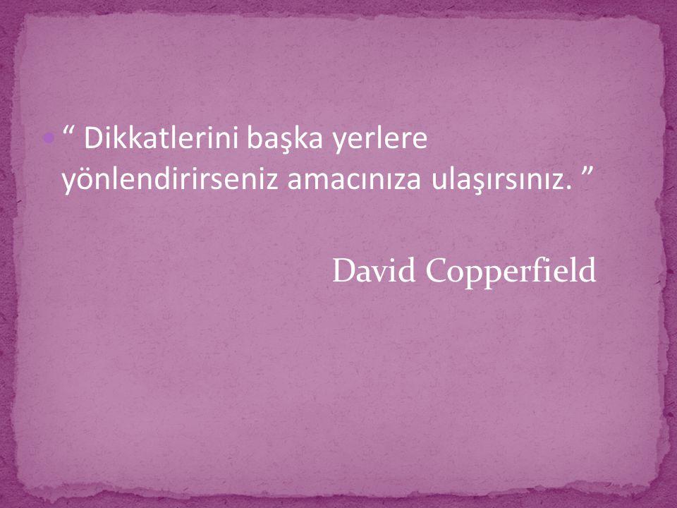 Dikkatlerini başka yerlere yönlendirirseniz amacınıza ulaşırsınız. David Copperfield