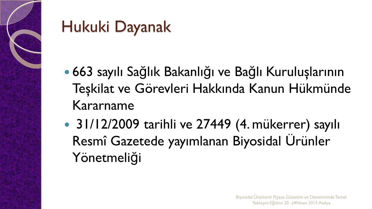 Hukuki Dayanak 663 sayılı Sa ğ lık Bakanlı ğ ı ve Ba ğ lı Kuruluşlarının Teşkilat ve Görevleri Hakkında Kanun Hükmünde Kararname 31/12/2009 tarihli ve