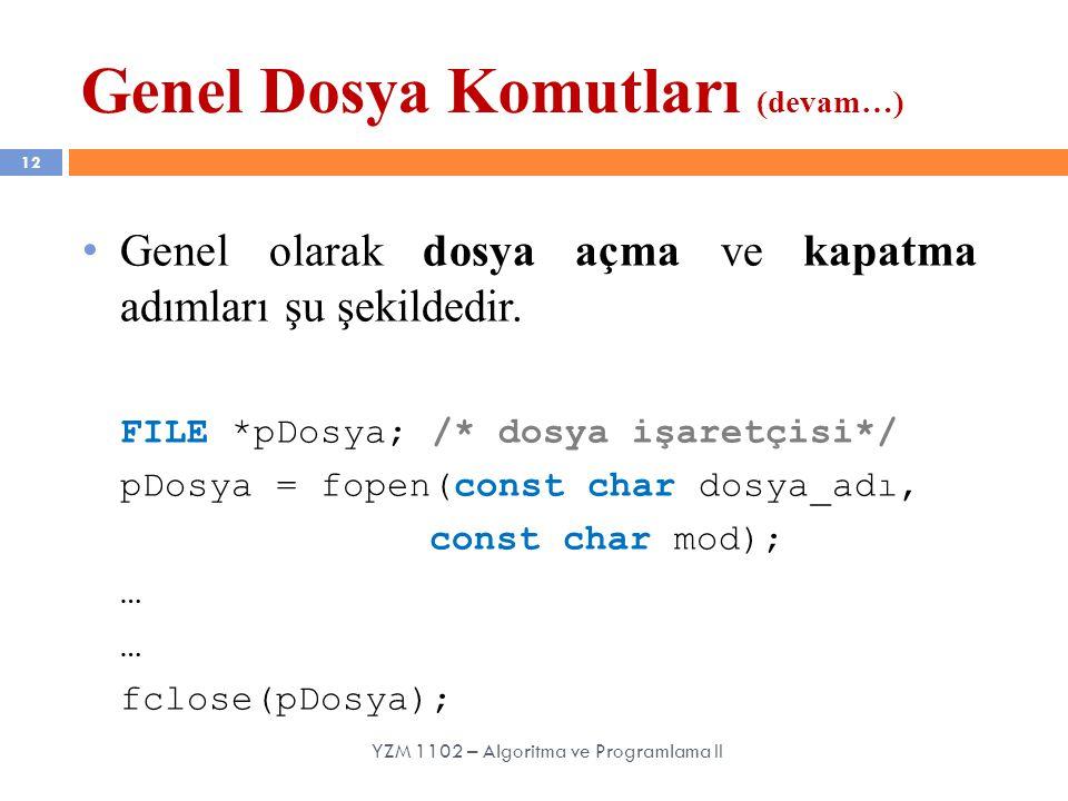 12 Genel olarak dosya açma ve kapatma adımları şu şekildedir. FILE *pDosya; /* dosya işaretçisi*/ pDosya = fopen(const char dosya_adı, const char mod)