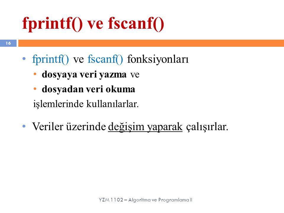 16 fprintf() ve fscanf() fonksiyonları dosyaya veri yazma ve dosyadan veri okuma işlemlerinde kullanılarlar. Veriler üzerinde değişim yaparak çalışırl