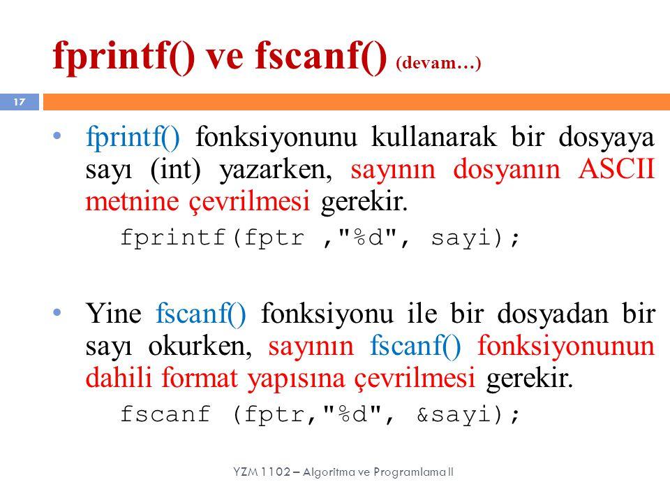17 fprintf() fonksiyonunu kullanarak bir dosyaya sayı (int) yazarken, sayının dosyanın ASCII metnine çevrilmesi gerekir. fprintf(fptr,